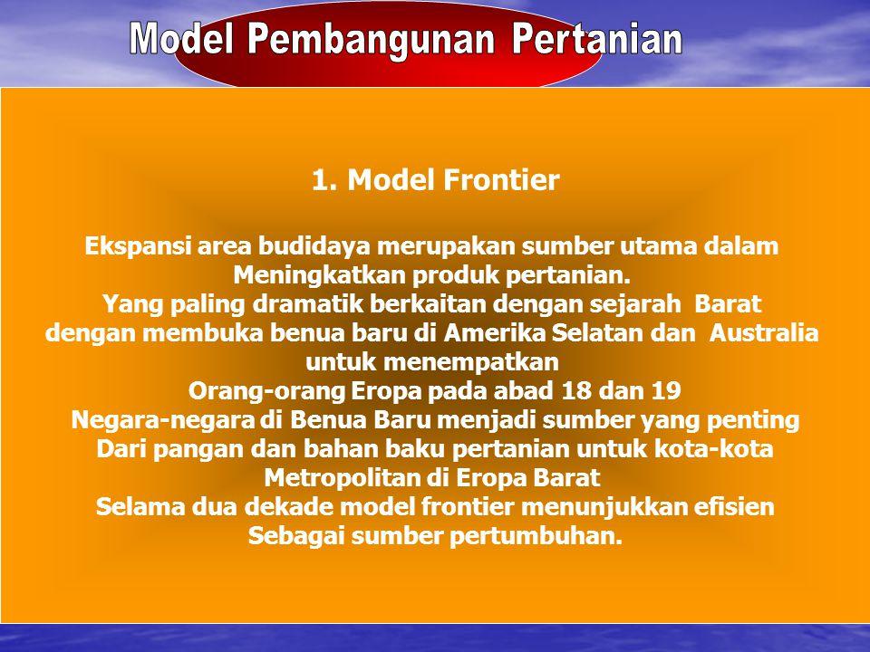 1. Model Frontier Ekspansi area budidaya merupakan sumber utama dalam Meningkatkan produk pertanian. Yang paling dramatik berkaitan dengan sejarah Bar
