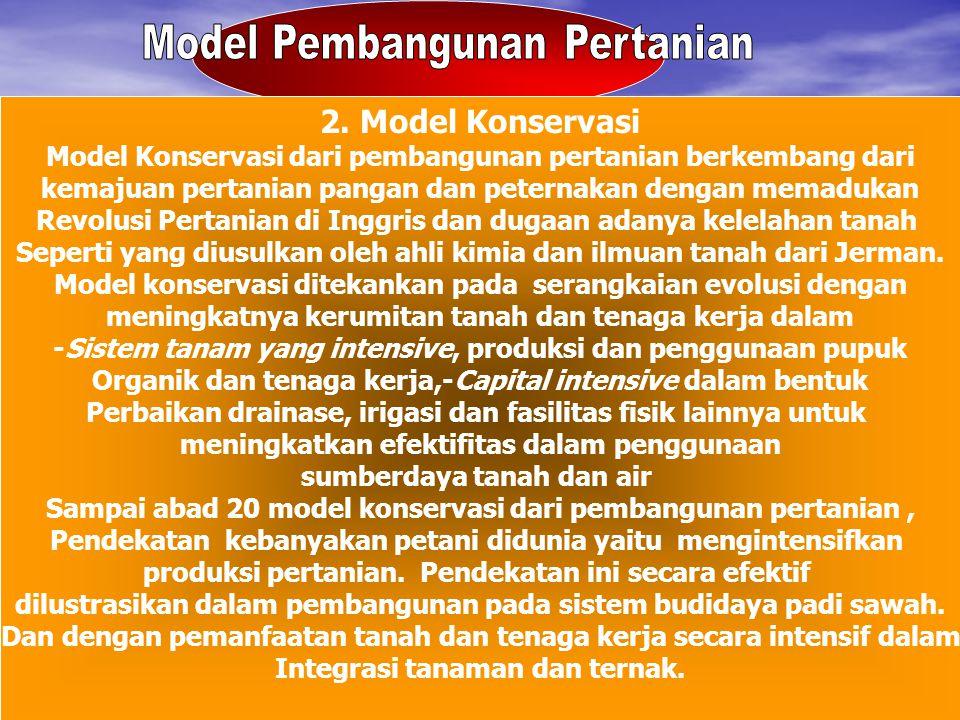 2. Model Konservasi Model Konservasi dari pembangunan pertanian berkembang dari kemajuan pertanian pangan dan peternakan dengan memadukan Revolusi Per