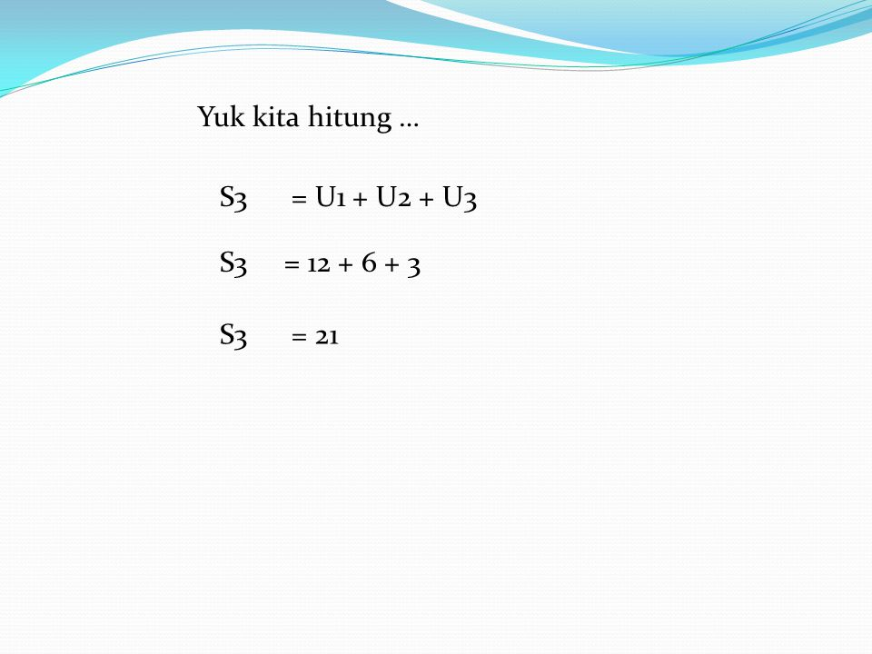 S3 = U1 + U2 + U3 S3 = 12 + 6 + 3 S3 = 21 Yuk kita hitung …