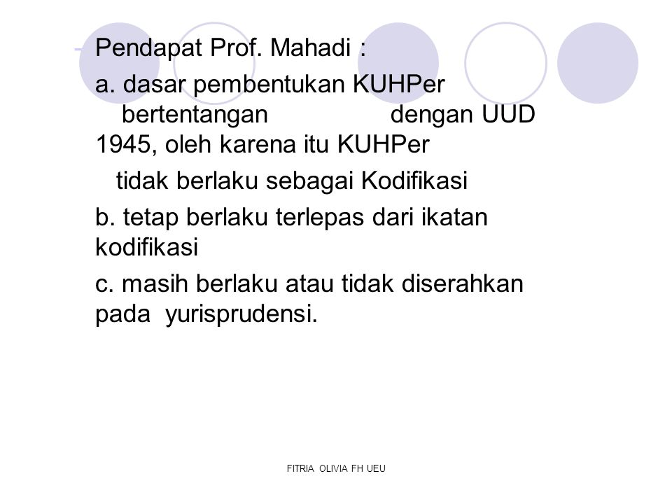 FITRIA OLIVIA FH UEU -Pendapat Prof. Mahadi : a. dasar pembentukan KUHPer bertentangan dengan UUD 1945, oleh karena itu KUHPer tidak berlaku sebagai K