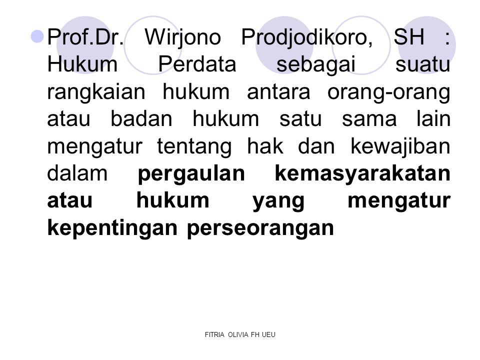 FITRIA OLIVIA FH UEU Prof.Dr. Wirjono Prodjodikoro, SH : Hukum Perdata sebagai suatu rangkaian hukum antara orang-orang atau badan hukum satu sama lai