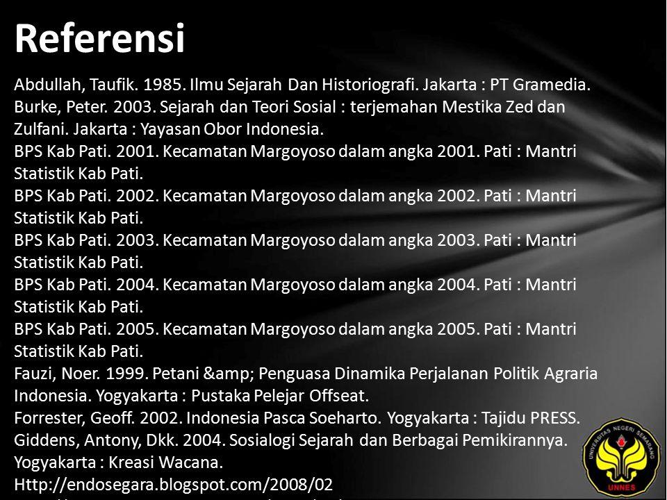 Referensi Abdullah, Taufik. 1985. Ilmu Sejarah Dan Historiografi. Jakarta : PT Gramedia. Burke, Peter. 2003. Sejarah dan Teori Sosial : terjemahan Mes