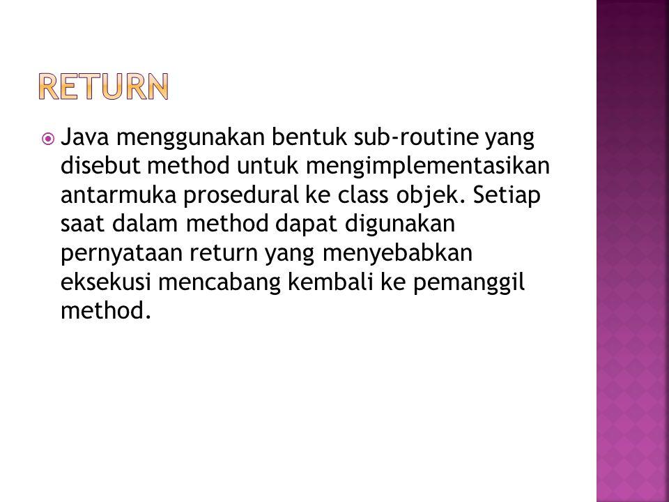  Java menggunakan bentuk sub-routine yang disebut method untuk mengimplementasikan antarmuka prosedural ke class objek.