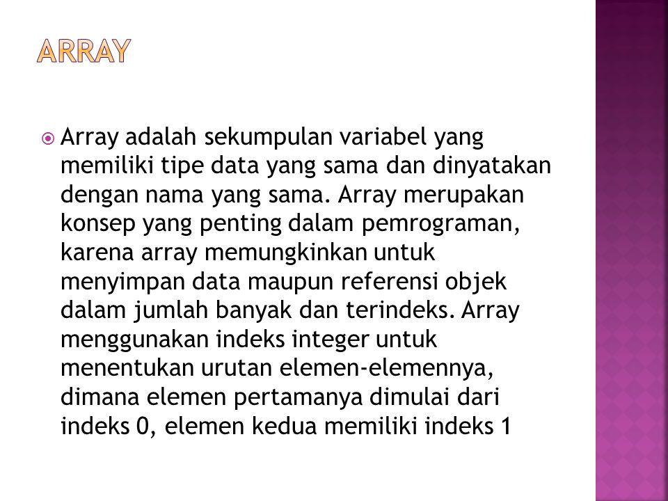  Array adalah sekumpulan variabel yang memiliki tipe data yang sama dan dinyatakan dengan nama yang sama.