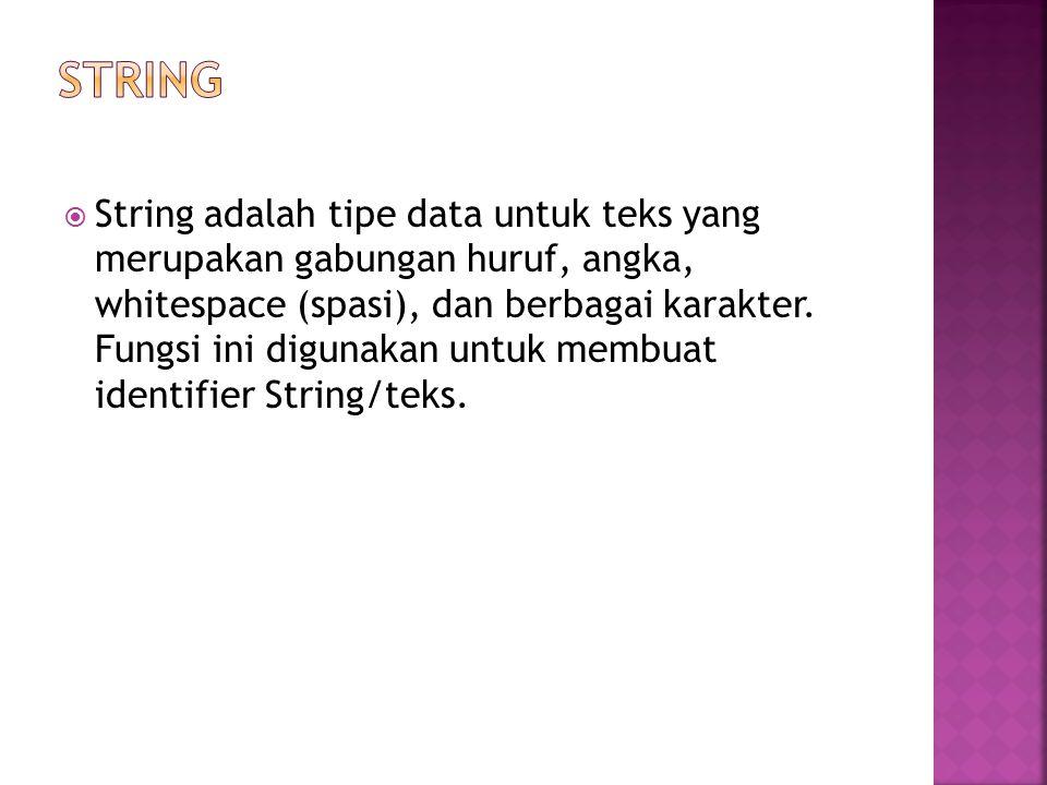  String adalah tipe data untuk teks yang merupakan gabungan huruf, angka, whitespace (spasi), dan berbagai karakter.