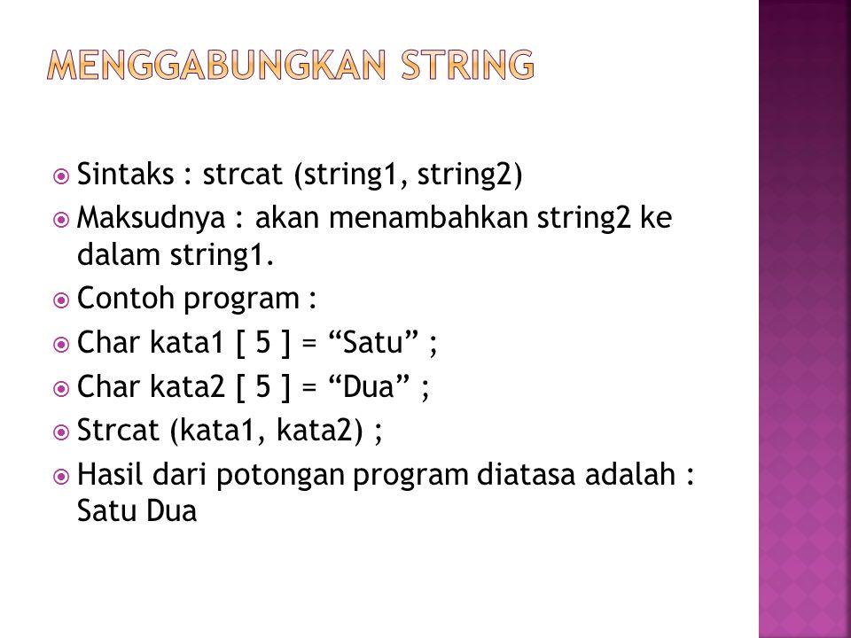 Sintaks : strcat (string1, string2)  Maksudnya : akan menambahkan string2 ke dalam string1.
