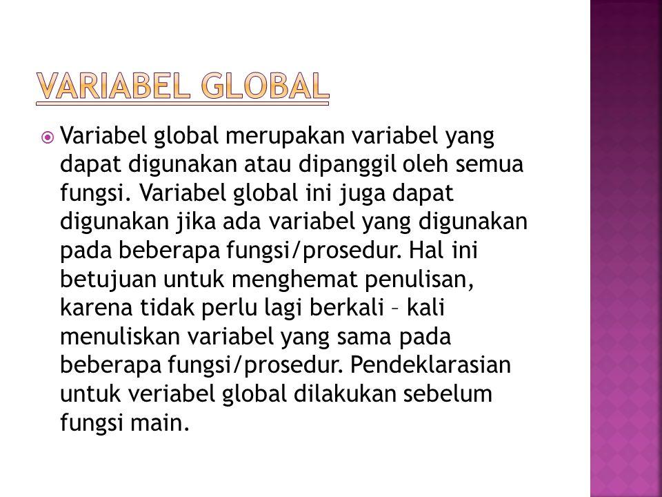  Variabel global merupakan variabel yang dapat digunakan atau dipanggil oleh semua fungsi.