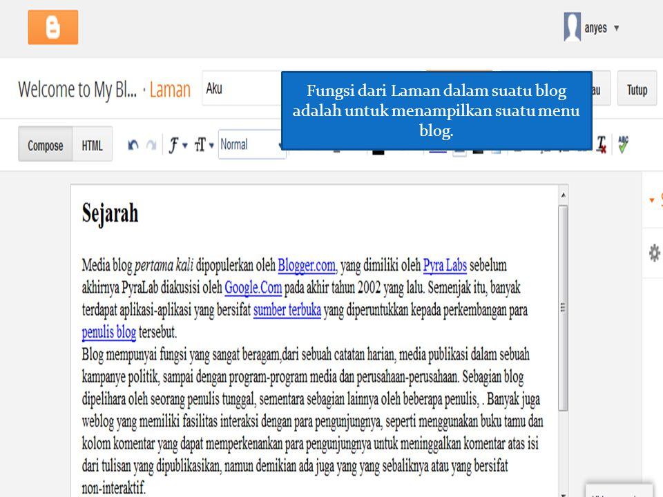 Fungsi dari Laman dalam suatu blog adalah untuk menampilkan suatu menu blog.