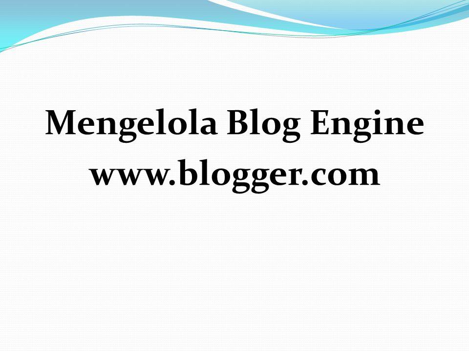 Mengelola Blog Engine www.blogger.com