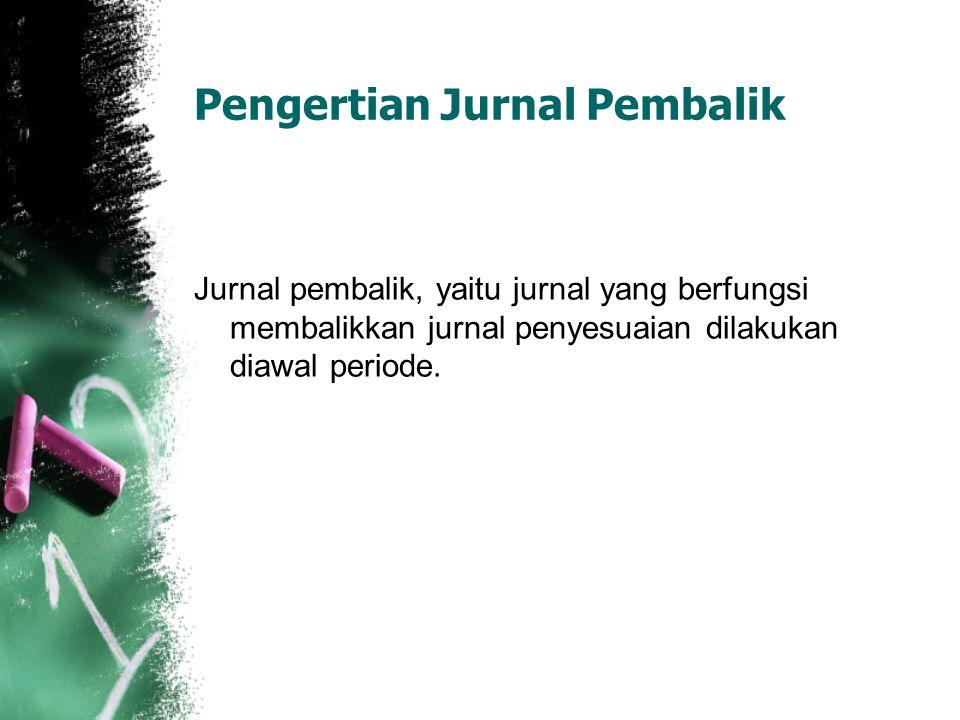 Pengertian Jurnal Pembalik Jurnal pembalik, yaitu jurnal yang berfungsi membalikkan jurnal penyesuaian dilakukan diawal periode.