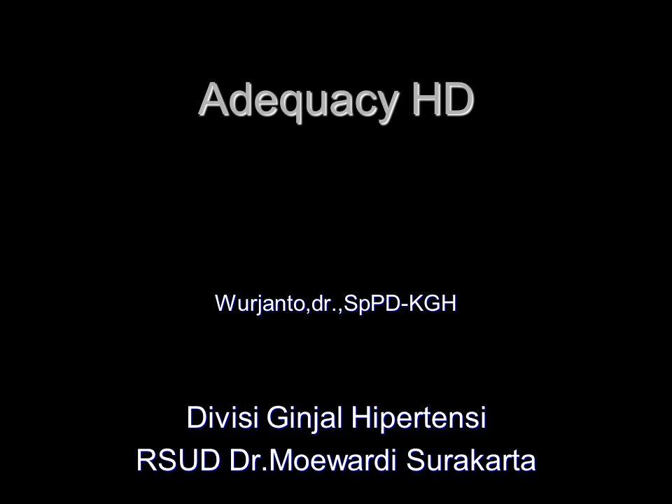 Adequacy HD Wurjanto,dr.,SpPD-KGH Divisi Ginjal Hipertensi RSUD Dr.Moewardi Surakarta