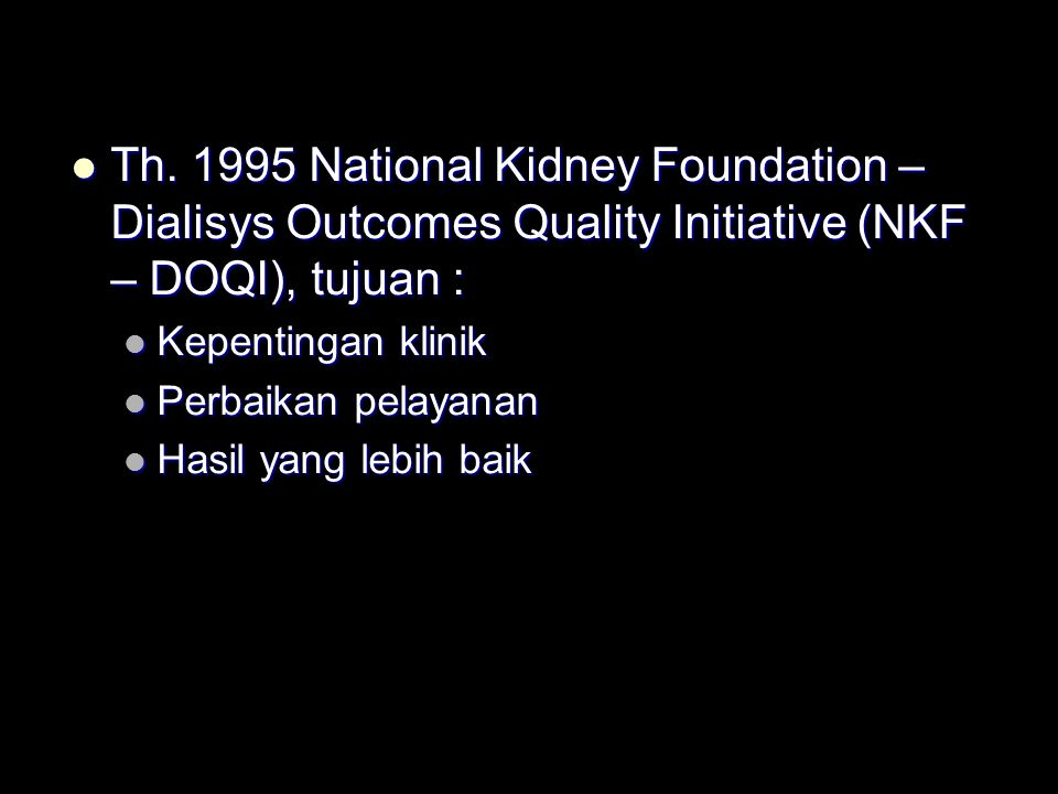 Th. 1995 National Kidney Foundation – Dialisys Outcomes Quality Initiative (NKF – DOQI), tujuan : Th. 1995 National Kidney Foundation – Dialisys Outco