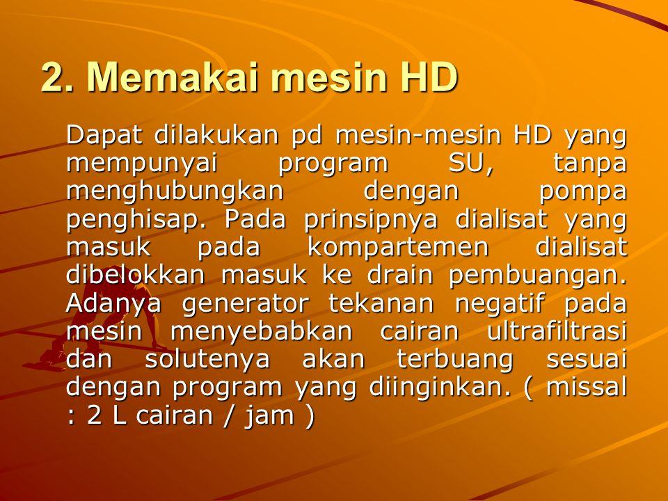 2. Memakai mesin HD Dapat dilakukan pd mesin-mesin HD yang mempunyai program SU, tanpa menghubungkan dengan pompa penghisap. Pada prinsipnya dialisat