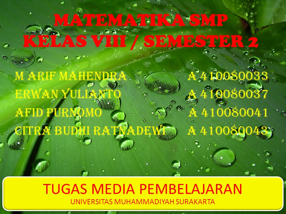MATEMATIKA SMP KELAS VIII / SEMESTER 2 M Arif Mahendra A 410080033 Erwan Yulianto A 410080037 Afid Purnomo A 410080041 Citra Budhi Ratnadewi A 4100800