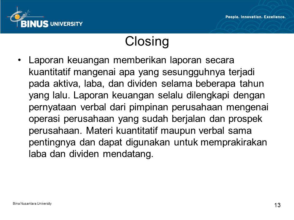 Closing Laporan keuangan memberikan laporan secara kuantitatif mangenai apa yang sesungguhnya terjadi pada aktiva, laba, dan dividen selama beberapa t
