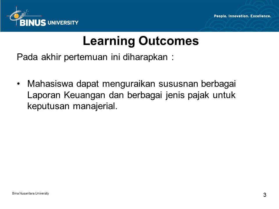 Learning Outcomes Pada akhir pertemuan ini diharapkan : Mahasiswa dapat menguraikan sususnan berbagai Laporan Keuangan dan berbagai jenis pajak untuk