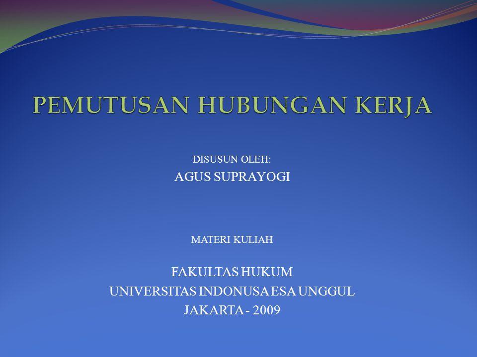 DISUSUN OLEH: AGUS SUPRAYOGI MATERI KULIAH FAKULTAS HUKUM UNIVERSITAS INDONUSA ESA UNGGUL JAKARTA - 2009