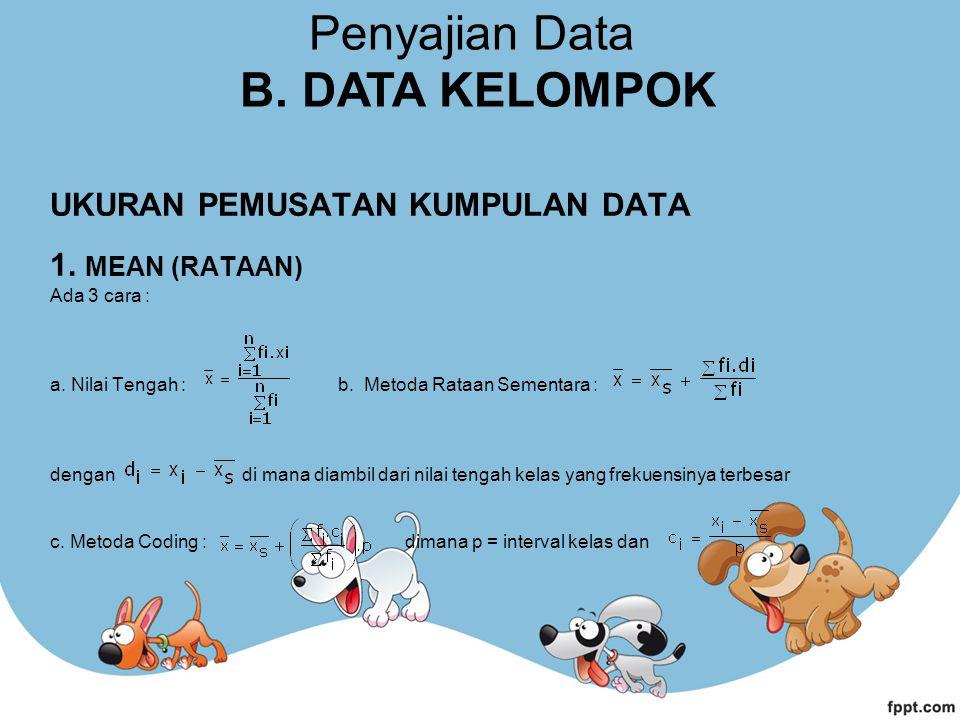 UKURAN PEMUSATAN KUMPULAN DATA 1. MEAN (RATAAN) Ada 3 cara : a. Nilai Tengah : b. Metoda Rataan Sementara : dengan di mana diambil dari nilai tengah k