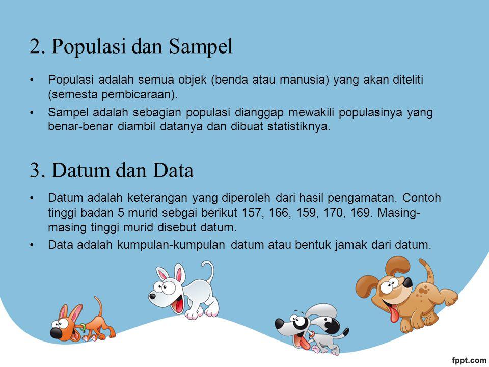 2. Populasi dan Sampel Populasi adalah semua objek (benda atau manusia) yang akan diteliti (semesta pembicaraan). Sampel adalah sebagian populasi dian