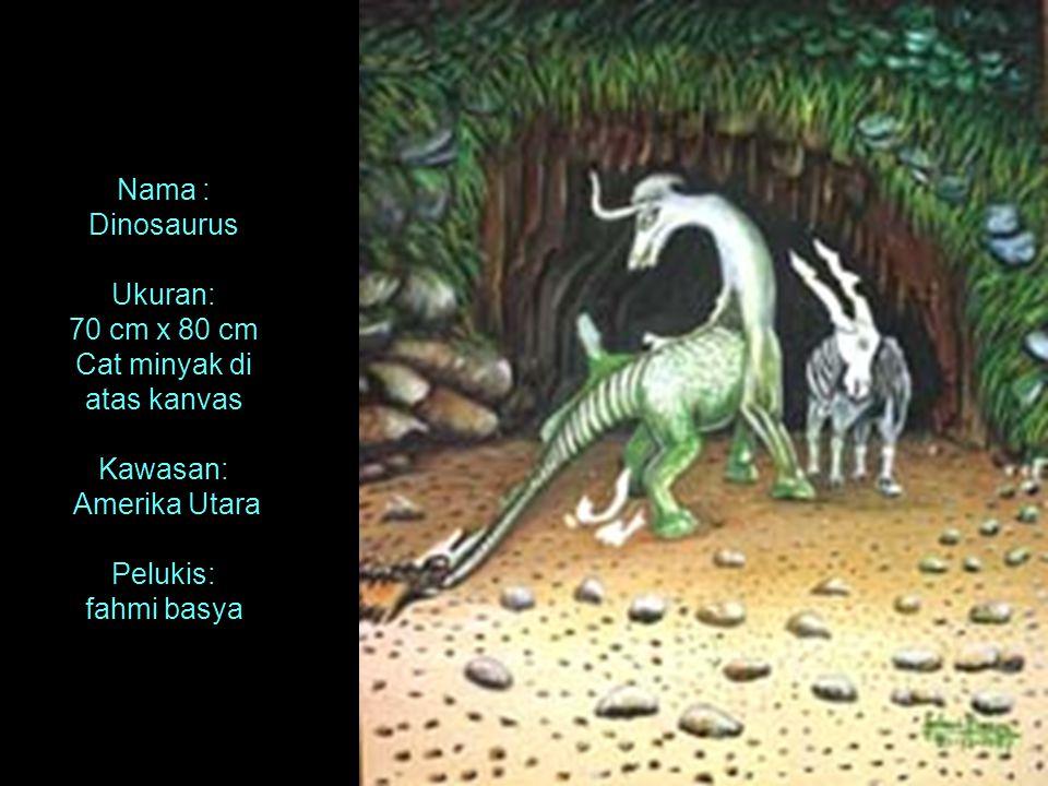Nama : Dinosaurus Ukuran: 70 cm x 80 cm Cat minyak di atas kanvas Kawasan: Amerika Utara Pelukis: fahmi basya