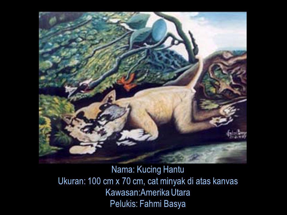 Nama: Kucing Hantu Ukuran: 100 cm x 70 cm, cat minyak di atas kanvas Kawasan:Amerika Utara Pelukis: Fahmi Basya