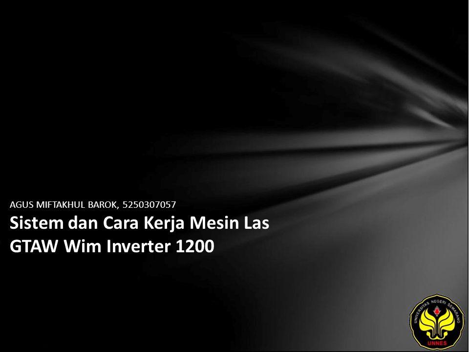 AGUS MIFTAKHUL BAROK, 5250307057 Sistem dan Cara Kerja Mesin Las GTAW Wim Inverter 1200