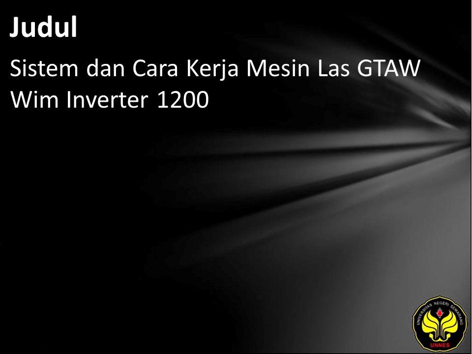 Judul Sistem dan Cara Kerja Mesin Las GTAW Wim Inverter 1200