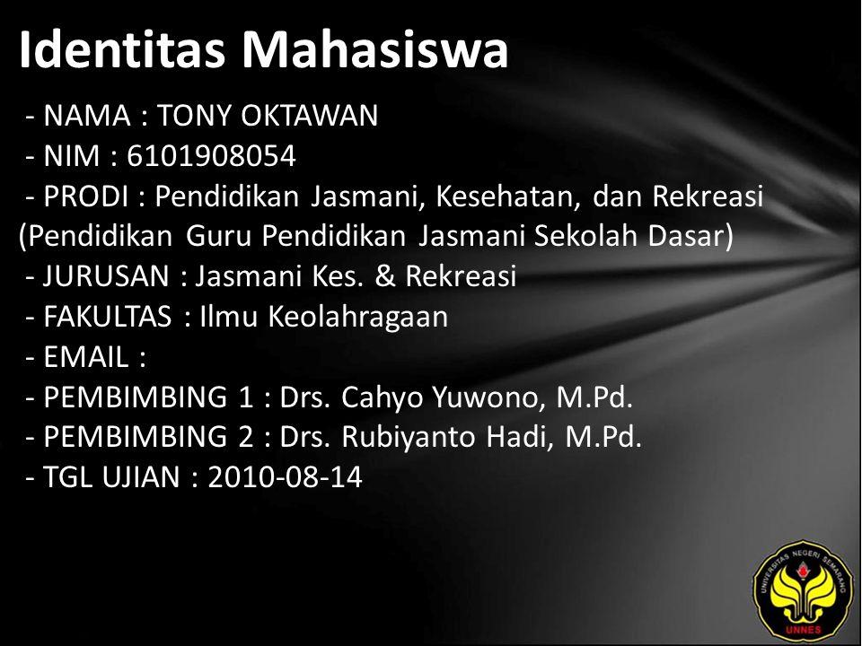 Identitas Mahasiswa - NAMA : TONY OKTAWAN - NIM : 6101908054 - PRODI : Pendidikan Jasmani, Kesehatan, dan Rekreasi (Pendidikan Guru Pendidikan Jasmani Sekolah Dasar) - JURUSAN : Jasmani Kes.