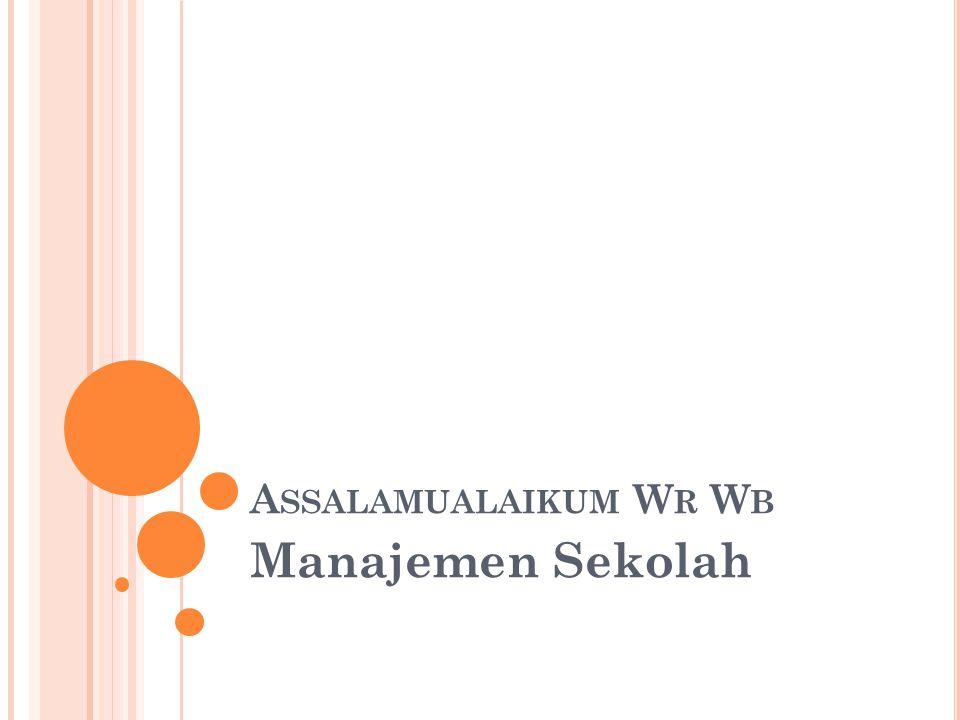 A SSALAMUALAIKUM W R W B Manajemen Sekolah