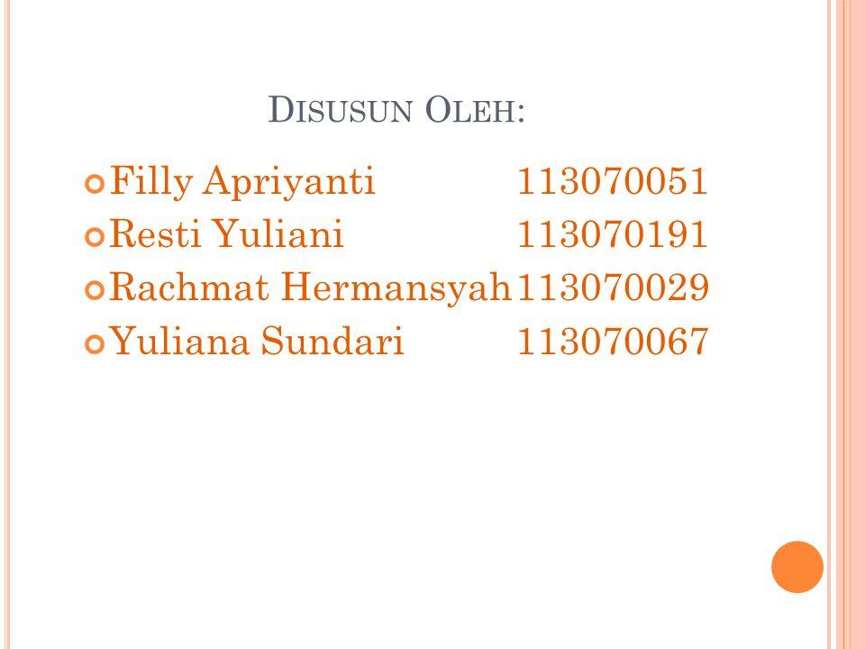 D ISUSUN O LEH : Filly Apriyanti113070051 Resti Yuliani113070191 Rachmat Hermansyah113070029 Yuliana Sundari113070067