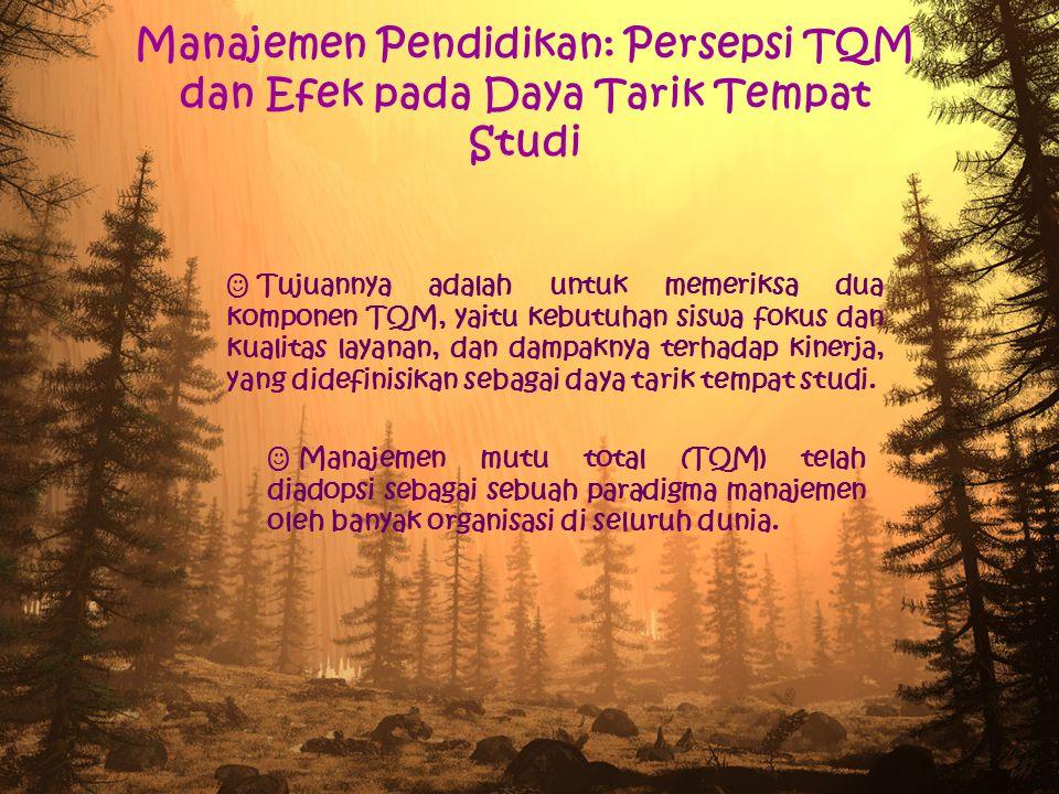 Manajemen Pendidikan: Persepsi TQM dan Efek pada Daya Tarik Tempat Studi  Tujuannya adalah untuk memeriksa dua komponen TQM, yaitu kebutuhan siswa fo