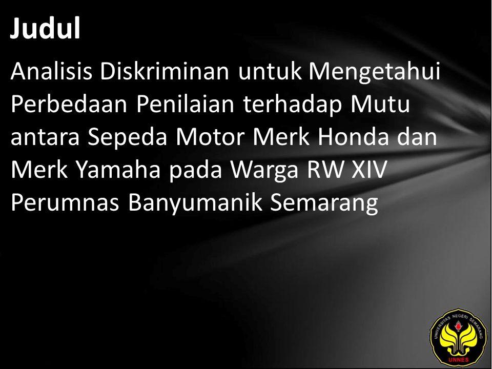 Judul Analisis Diskriminan untuk Mengetahui Perbedaan Penilaian terhadap Mutu antara Sepeda Motor Merk Honda dan Merk Yamaha pada Warga RW XIV Perumna
