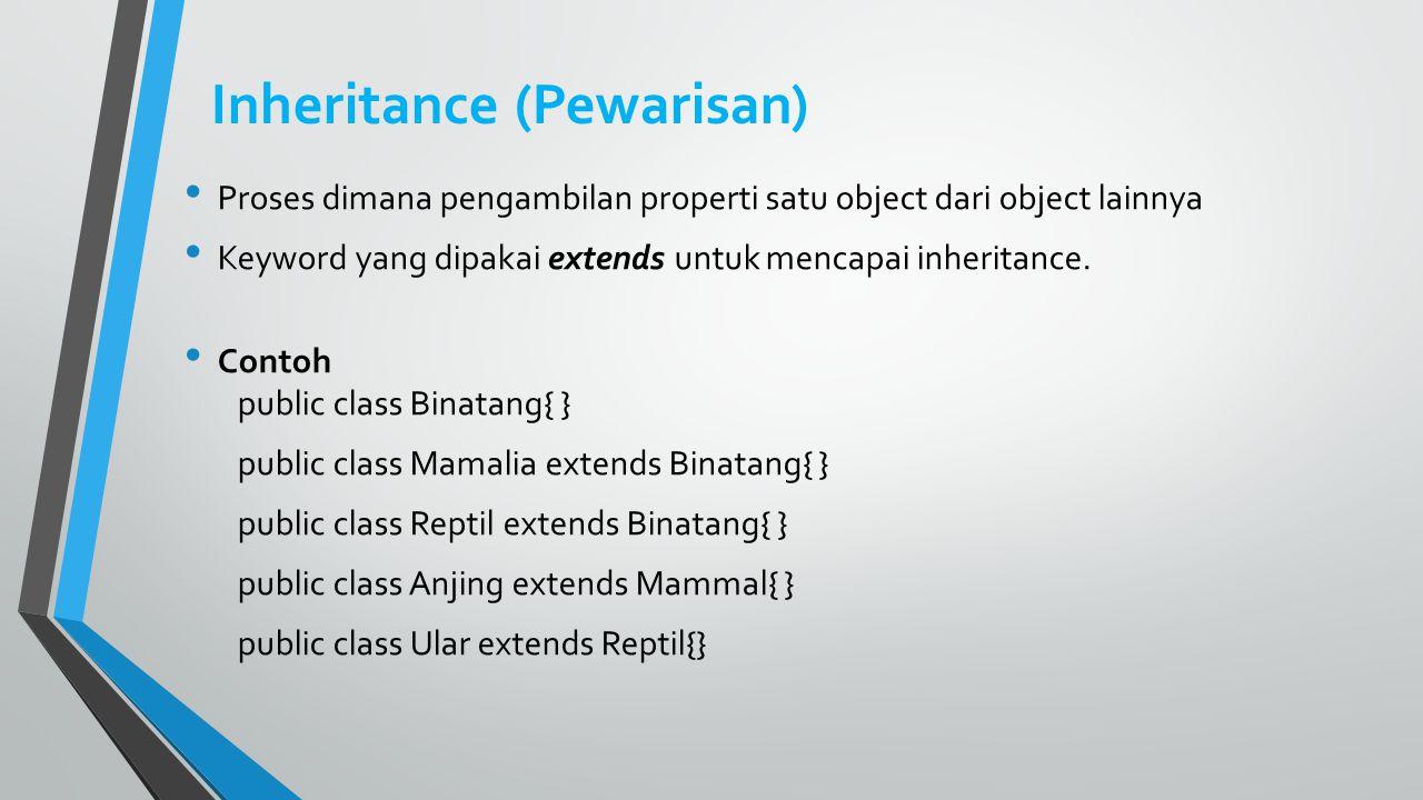 Inheritance (Pewarisan) Proses dimana pengambilan properti satu object dari object lainnya Keyword yang dipakai extends untuk mencapai inheritance.