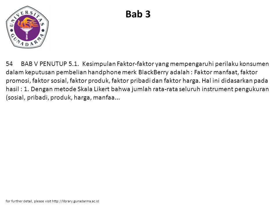 Bab 3 54 BAB V PENUTUP 5.1. Kesimpulan Faktor-faktor yang mempengaruhi perilaku konsumen dalam keputusan pembelian handphone merk BlackBerry adalah :