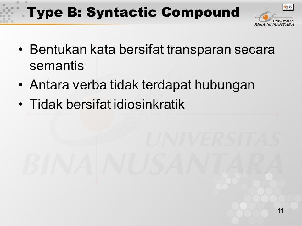 11 Type B: Syntactic Compound Bentukan kata bersifat transparan secara semantis Antara verba tidak terdapat hubungan Tidak bersifat idiosinkratik