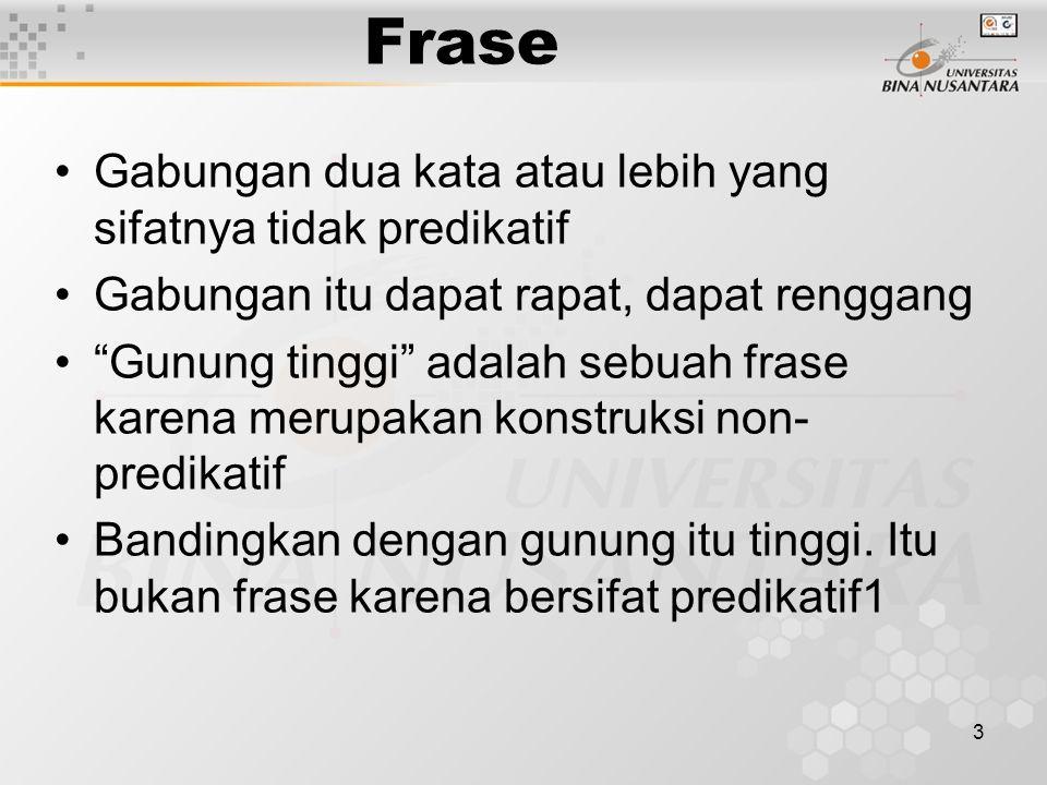 """3 Frase Gabungan dua kata atau lebih yang sifatnya tidak predikatif Gabungan itu dapat rapat, dapat renggang """"Gunung tinggi"""" adalah sebuah frase karen"""