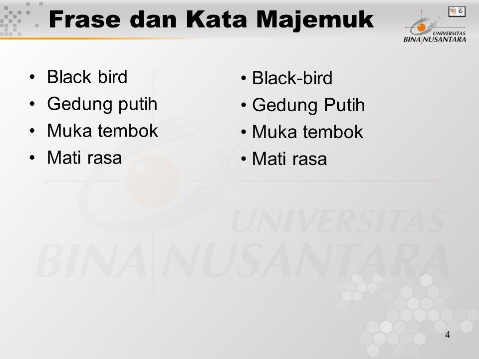 4 Frase dan Kata Majemuk Black bird Gedung putih Muka tembok Mati rasa Black-bird Gedung Putih Muka tembok Mati rasa