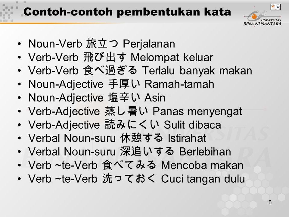 5 Contoh-contoh pembentukan kata Noun-Verb 旅立つ Perjalanan Verb-Verb 飛び出す Melompat keluar Verb-Verb 食べ過ぎる Terlalu banyak makan Noun-Adjective 手厚い Ramah