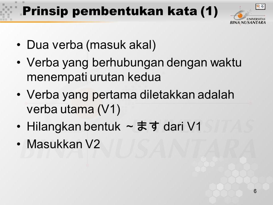 6 Prinsip pembentukan kata (1) Dua verba (masuk akal) Verba yang berhubungan dengan waktu menempati urutan kedua Verba yang pertama diletakkan adalah