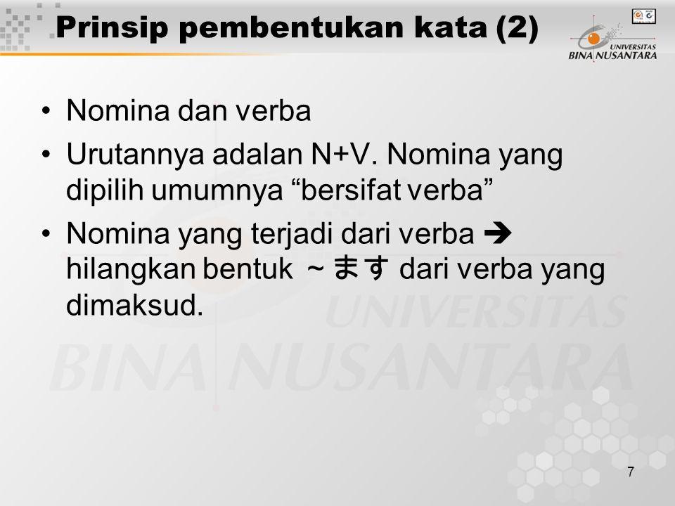 """7 Prinsip pembentukan kata (2) Nomina dan verba Urutannya adalan N+V. Nomina yang dipilih umumnya """"bersifat verba"""" Nomina yang terjadi dari verba  hi"""