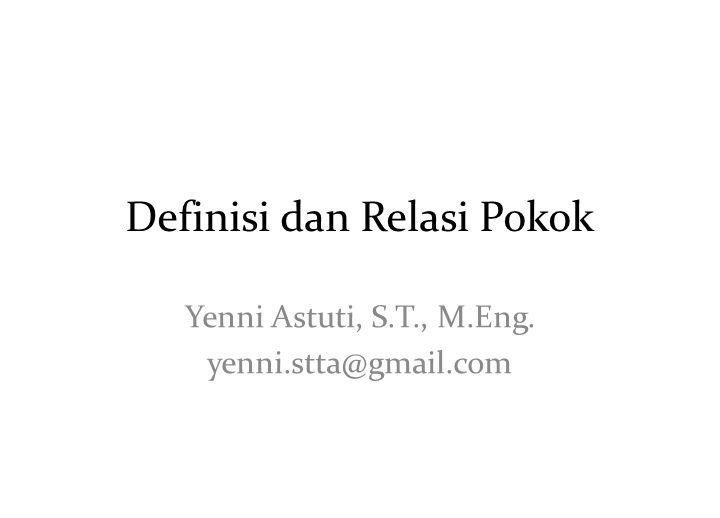 Definisi dan Relasi Pokok Yenni Astuti, S.T., M.Eng. yenni.stta@gmail.com