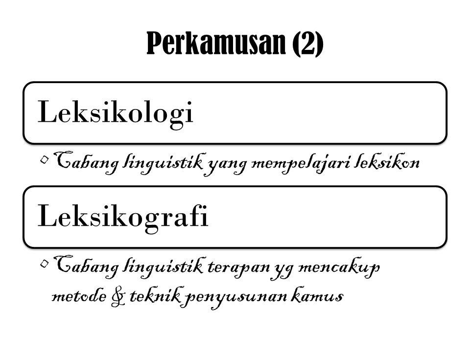 Perkamusan (2) Leksikologi Cabang linguistik yang mempelajari leksikon Leksikografi Cabang linguistik terapan yg mencakup metode & teknik penyusunan k