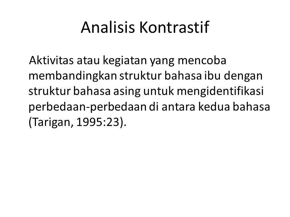 Analisis Kontrastif Aktivitas atau kegiatan yang mencoba membandingkan struktur bahasa ibu dengan struktur bahasa asing untuk mengidentifikasi perbeda