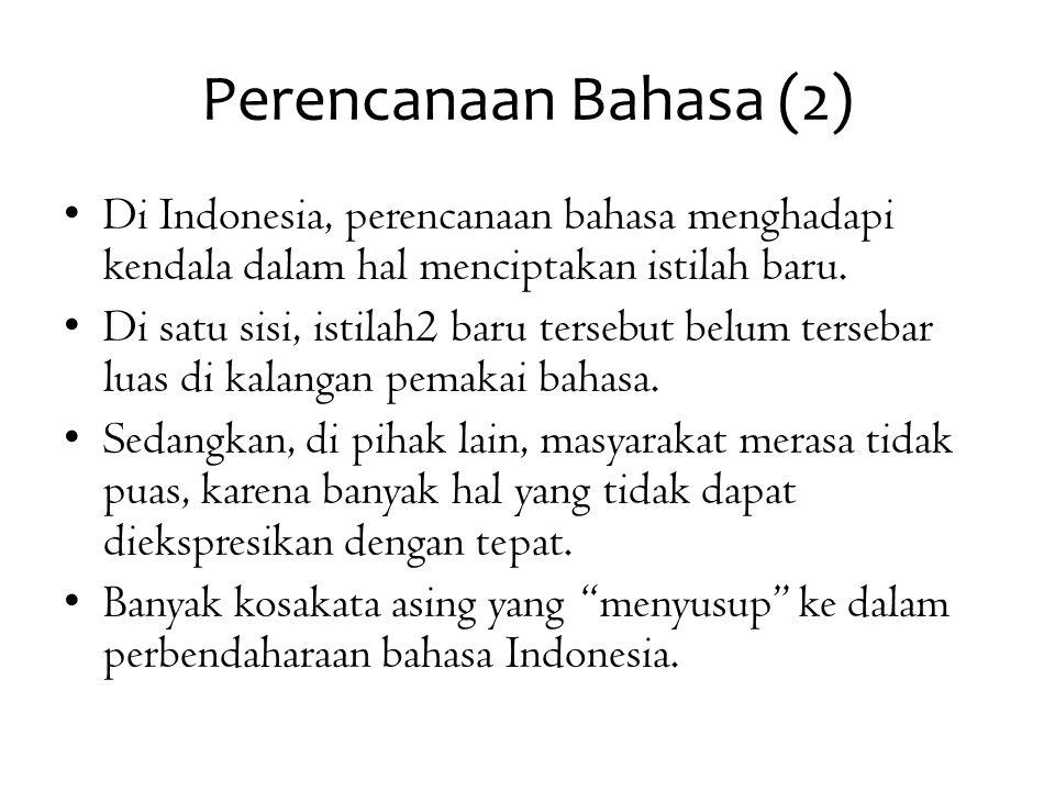 Perencanaan Bahasa (2) Di Indonesia, perencanaan bahasa menghadapi kendala dalam hal menciptakan istilah baru. Di satu sisi, istilah2 baru tersebut be