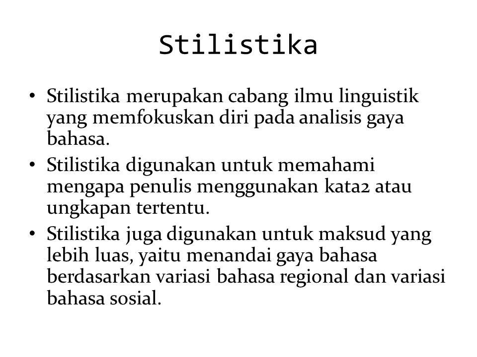Stilistika Stilistika merupakan cabang ilmu linguistik yang memfokuskan diri pada analisis gaya bahasa. Stilistika digunakan untuk memahami mengapa pe