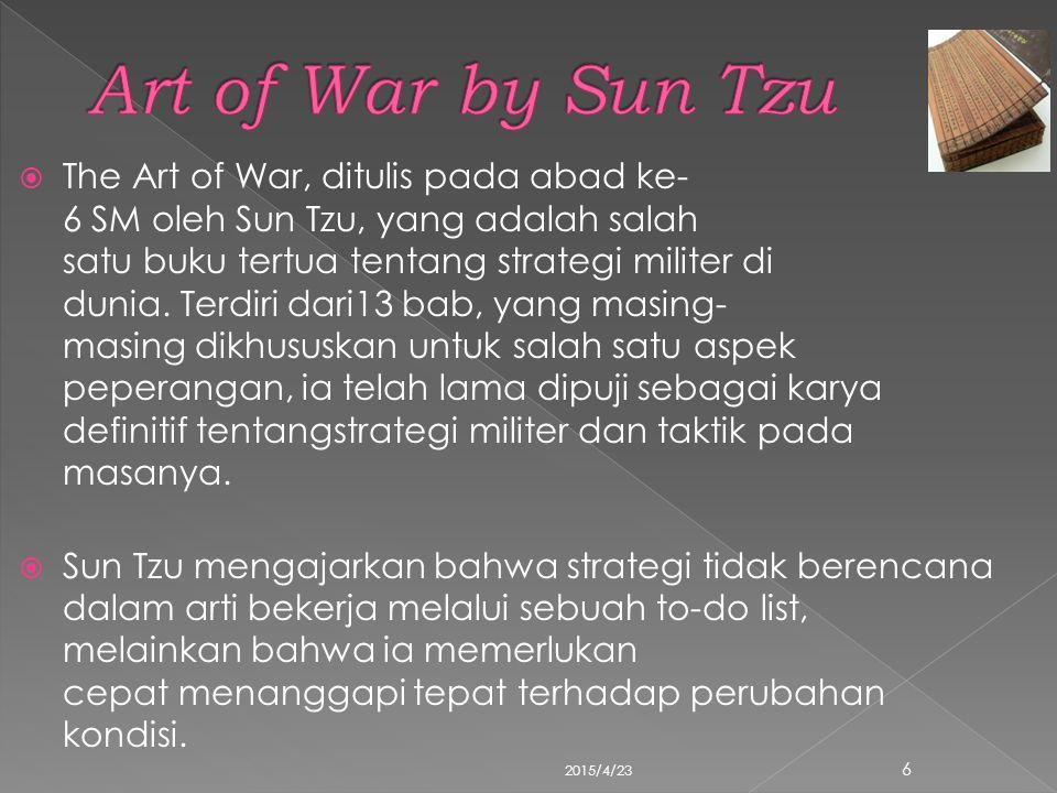  The Art of War, ditulis pada abad ke- 6 SM oleh Sun Tzu, yang adalah salah satu buku tertua tentang strategi militer di dunia. Terdiri dari13 bab, y