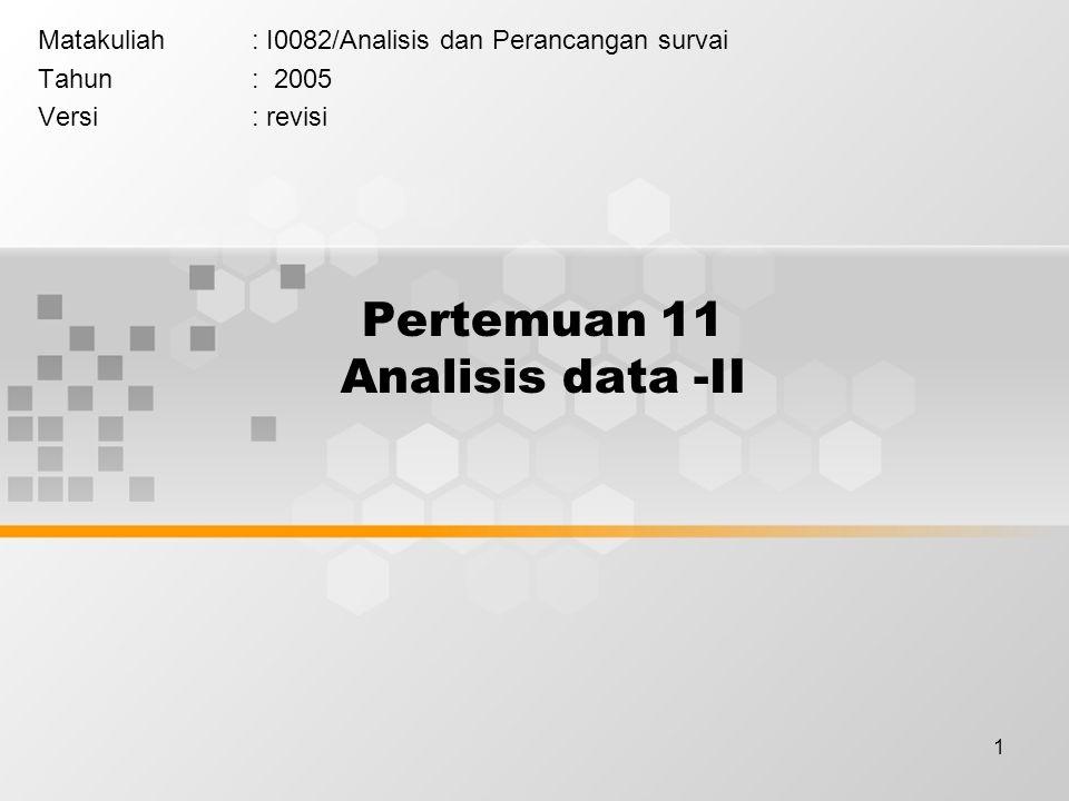 1 Pertemuan 11 Analisis data -II Matakuliah: I0082/Analisis dan Perancangan survai Tahun: 2005 Versi: revisi