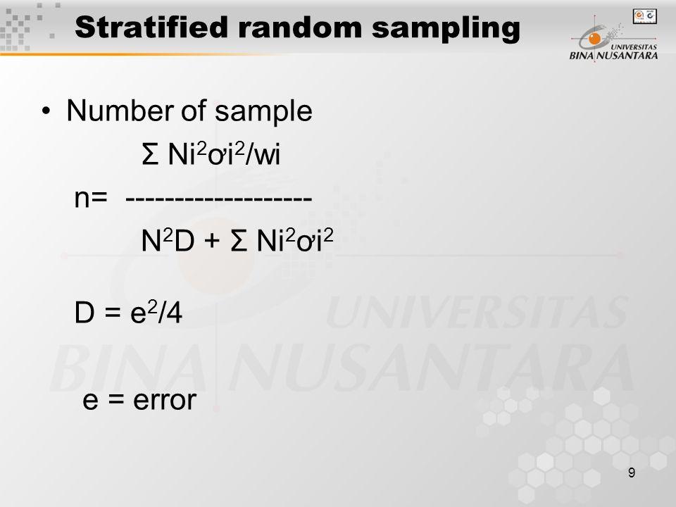 9 Stratified random sampling Number of sample Σ Ni 2 ơi 2 /wi n= ------------------- N 2 D + Σ Ni 2 ơi 2 D = e 2 /4 e = error