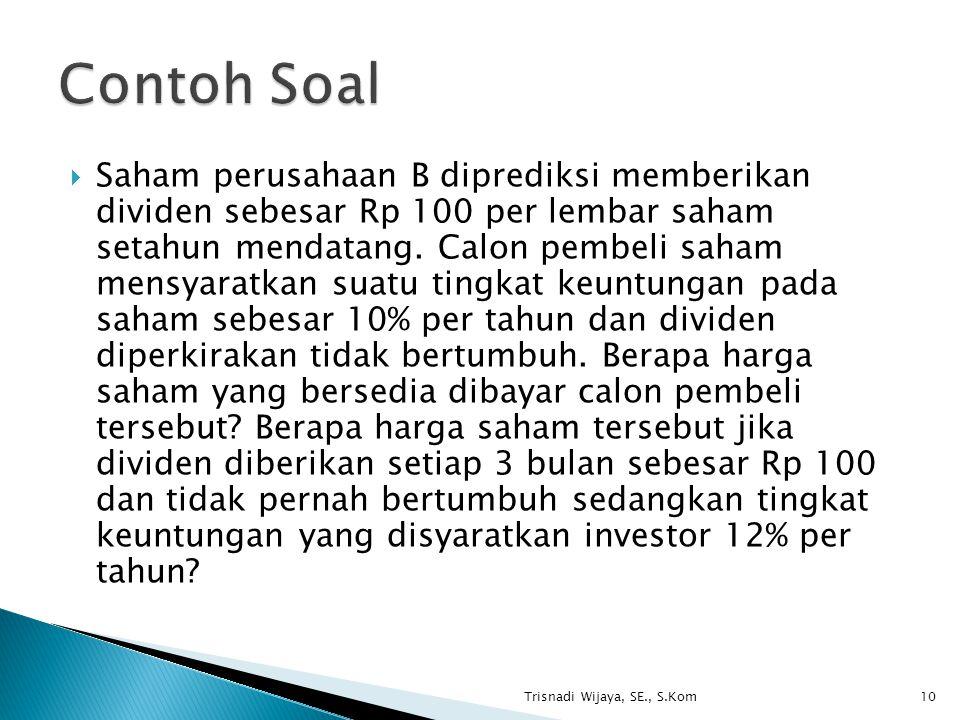  Saham perusahaan B diprediksi memberikan dividen sebesar Rp 100 per lembar saham setahun mendatang. Calon pembeli saham mensyaratkan suatu tingkat k
