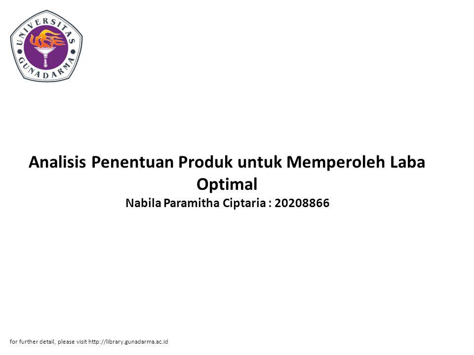 Analisis Penentuan Produk untuk Memperoleh Laba Optimal Nabila Paramitha Ciptaria : 20208866 for further detail, please visit http://library.gunadarma
